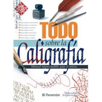 Todo sobre la caligrafía. Manual imprescindible para el artista