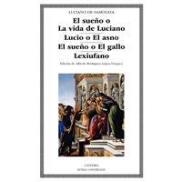 El sueño o La vida de Luciano; Lucio o El asno; El sueño o El gallo; Lexiufano