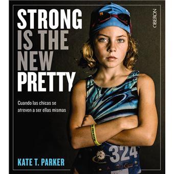 Strong is the new pretty. Cuando las chicas se atreven a ser ellas mismas