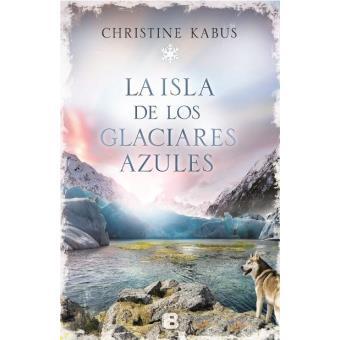 La isla de los glaciares azules - Christine Kabus -5% en