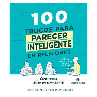 100 trucos para parecer inteligente en reuniones: Cómo tener éxito sin esforzarte