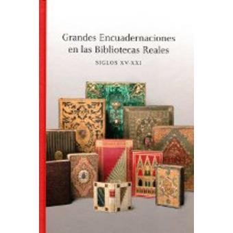 Grandes encuadernaciones en las Bibliotecas Reales S. XV-XXI