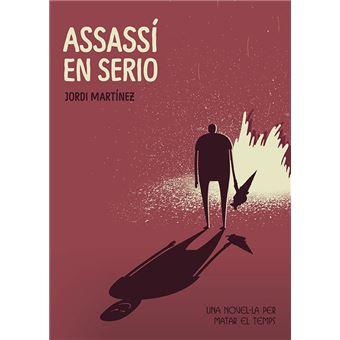 Assassí en Serio (una novel-la per matar el temps)