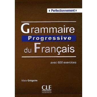 Grammaire Progressive du Français. Avec 600 exercices