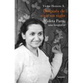 Después de vivir un siglo. Violeta Parra, una biografía
