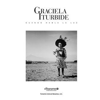 Graciela Iturbide: Cuando habla la luz