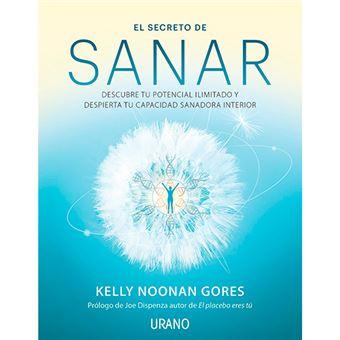 El secreto de sanar - Descubre tu potencial ilimitado y despierta tu capacidad sanadora interior