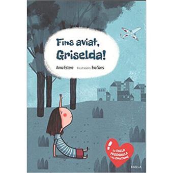 La Colla Pessigolla i les Emocions: Fins Aviat, Griselda!
