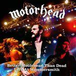 Better Motörhead Than Dead - Live at Hammersmith - 2 CD