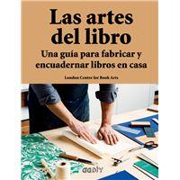 Las artes del libro. Una guía para fabricar y encuadernar libros en casa