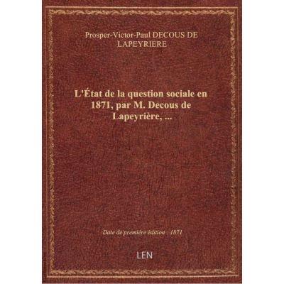 L'État de la question sociale en 1871, par M. Decous de Lapeyrière, …