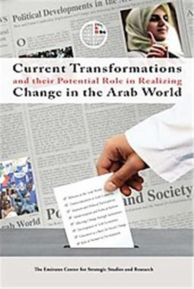 Current Transformations and Their Potential Role in Realizing Change in the Arab World, Emirates Center for Strategic Studies and Research