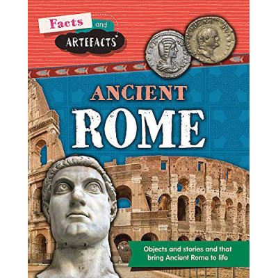 Ancient Rome (Facts and Artefacts) - [Version Originale]