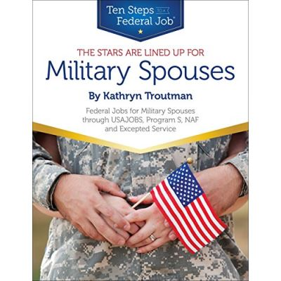 Stars Are Lined Up for Military Spouses: Federal Jobs for Military Spouses Through USAJOBS, Program S, NAF & Excepted Service Ten Steps to a Federal Job® for Military Personnel & Spouses - [Livre en VO]
