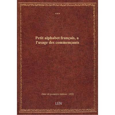Petit alphabet français, a l'usage des commençants