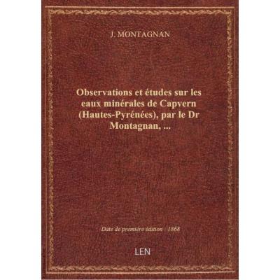Observations et études sur les eaux minérales de Capvern (Hautes-Pyrénées), par le Dr Montagnan,...