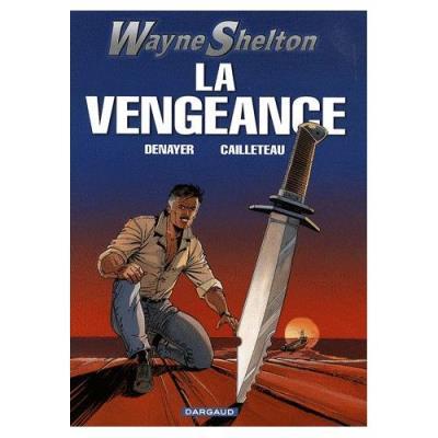 Wayne Shelton Tome 5 - La Vengeance Christian Denayer