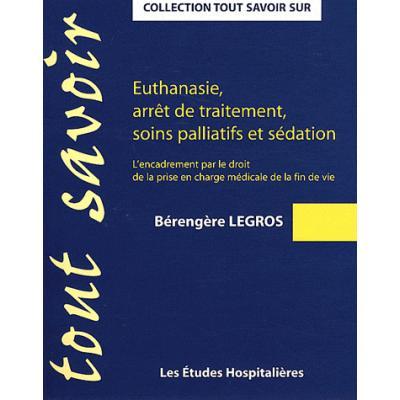 Euthanasie, arrêt de traitement, soins palliatifs et sédation. L'encadrement par le droit de la prise en charge médicale de la fin de vie