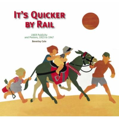 It's Quicker By Rail LNER Publicity and Posters 1923 to 1947