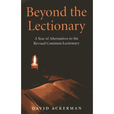 Beyond the Lectionary: A Year of Alternatives to the Revised Common Lectionary - [Livre en VO]