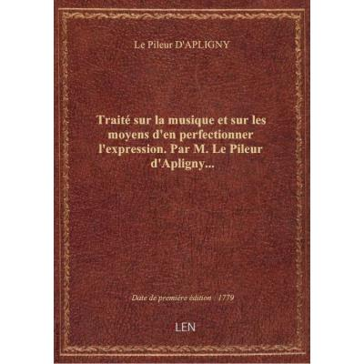 Traité sur la musique et sur les moyens d'en perfectionner l'expression . Par M. Le Pileur d'Apligny...