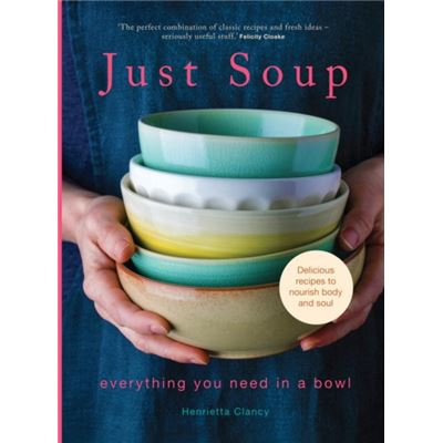 Just Soup: Everything You Need In A Bowl (Hardcover)