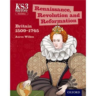 Key Stage 3 History By Aaron Wilkes: Renaissance, Revolution And Reformation: Britain 1509-1745 Third Edition Student Book (Ks3 History 3Rd Edition) (Paperback)