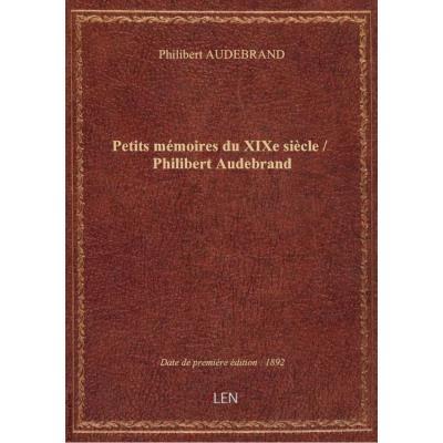 Petits mémoires du XIXe siècle / Philibert Audebrand