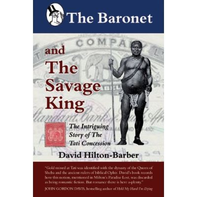 The Baronet and the Savage King: The Intriguing Story of the Tati Concession - [Livre en VO]