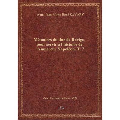 Mémoires du duc de Rovigo, pour servir à l'histoire de l'empereur Napoléon. T. 7