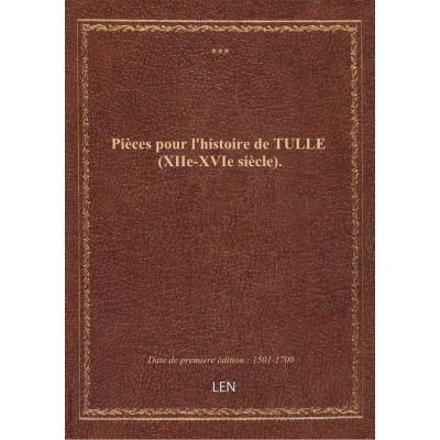 Pièces pour l'histoire de TULLE (XIIe-XVIe siècle).