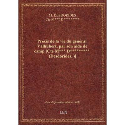 Précis de la vie du général Valhuhert, par son aide de camp [Cte M*** D********* (Desdorides.)]