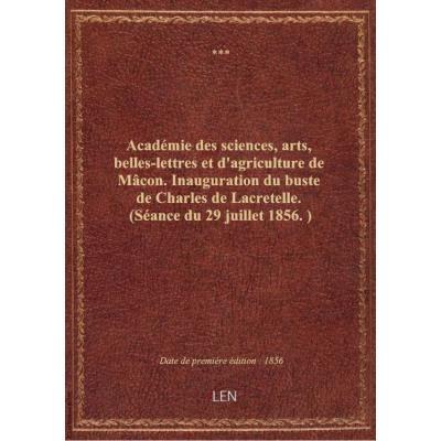 Académie des sciences, arts, belles-lettres et d'agriculture de Mâcon. Inauguration du buste de Charles de Lacretelle. (Séance du 29 juillet 1856.)