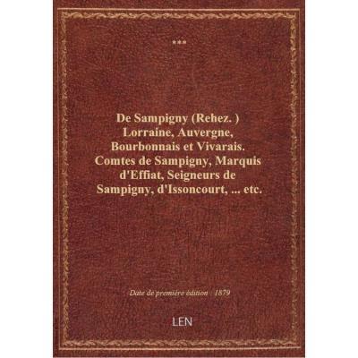 De Sampigny (Rehez.) Lorraine, Auvergne, Bourbonnais et Vivarais. Comtes de Sampigny, Marquis d'Effiat, Seigneurs de Sampigny, d'Issoncourt,... etc.