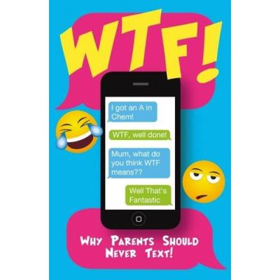 WTF: Why Parents Should Never Text (Humour)