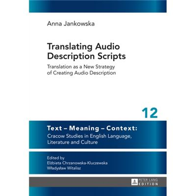 Translating Audio Description Scripts: Translation As A New Strategy Of Creating Audio Description (Text - Meaning - Context: Cracow Studies In English Language, Literature And Culture) (Hardcover)