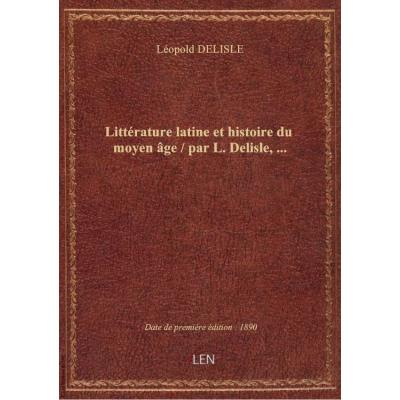 Littérature latine et histoire du moyen âge / par L. Delisle,...