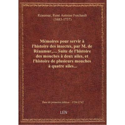 Mémoires pour servir à l'histoire des insectes, par M. de Réaumur,.... Suite de l'histoire des mouch