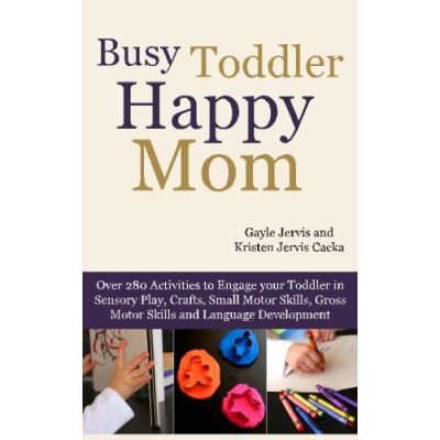 Busy Toddler, Happy Mom: Over 280 Activities to Engage Your Toddler in Small Motor and Gross Motor Activities, Crafts, Language Development and Sensory Play - [Livre en VO]