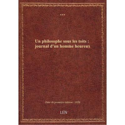Un philosophe sous les toits : journal d'un homme heureux (Nouvelle édition) / publié par M. émile S