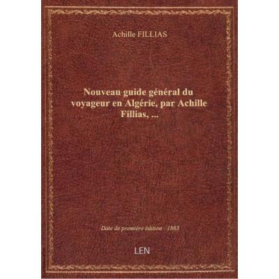 Nouveau guide général du voyageur en Algérie, par Achille Fillias,...