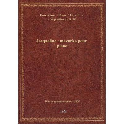 Jacqueline : mazurka pour piano / par Marie Bonnafoux : [couv. ornée par] à†