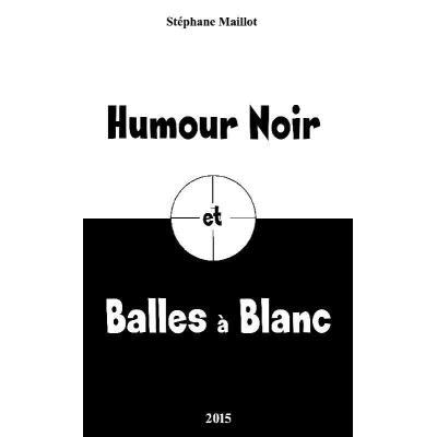 Humour Noir Et Balles À Blanc