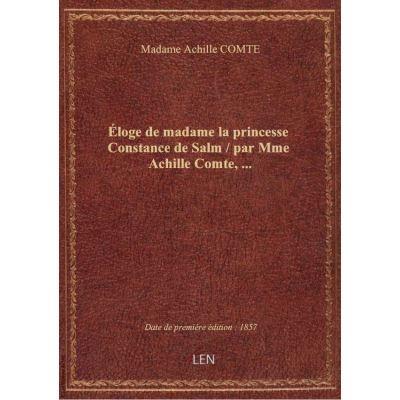 Éloge de madame la princesse Constance de Salm / par Mme Achille Comte, …