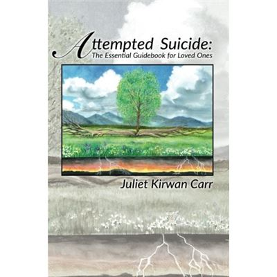 Attempted Suicide: The Essential Guidebook For Loved Ones