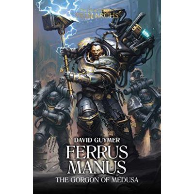 Ferrus Manus: The Gorgon of Medusa (The Horus Heresy: Primarchs) - [Livre en VO]