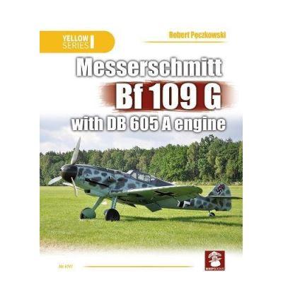 Messerschmitt Bf 109 G with DB 605 A Engine (Yellow) - [Livre en VO]
