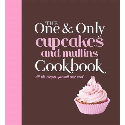 The One and Only Cupcakes and Muffins Cookbook - [Version Originale]