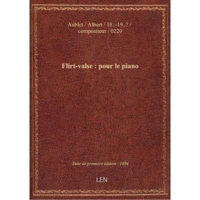 Flirt-valse : pour le piano / par Albert Aublet
