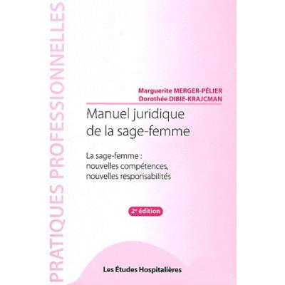 Manuel juridique de la sage-femme. La sage-femme : nouvelles compétences, nouvelles responsabilités, 2e édition
